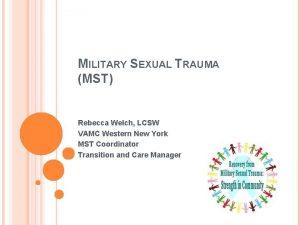 MILITARY SEXUAL TRAUMA MST Rebecca Welch LCSW VAMC
