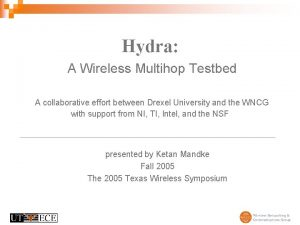 Hydra A Wireless Multihop Testbed A collaborative effort