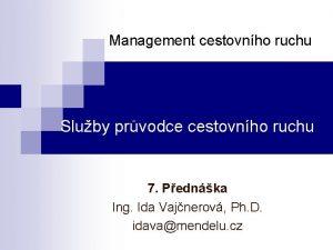 Management cestovnho ruchu Sluby prvodce cestovnho ruchu 7