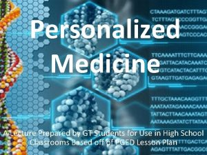 Personalized Medicine A Lecture Prepared by GT Students