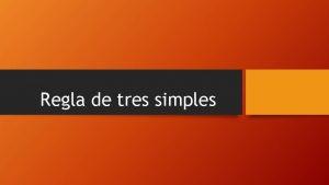 Regla de tres simples Regla de tres simples