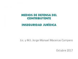 MEDIOS DE DEFENSA DEL CONTRIBUYENTE INSEGURIDAD JURDICA Lic