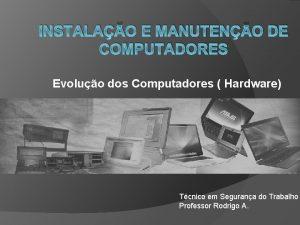 INSTALAO E MANUTENO DE COMPUTADORES Evoluo dos Computadores