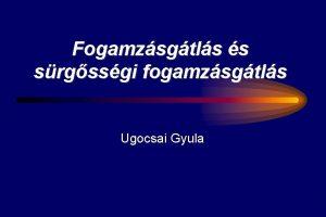 Fogamzsgtls s srgssgi fogamzsgtls Ugocsai Gyula A srgssgi