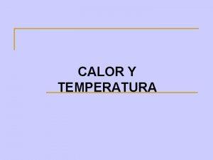 CALOR Y TEMPERATURA Concepto de Calor y Temperatura