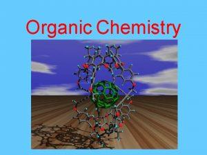 Organic Chemistry Organic Chemistry The study Organic Chemistryof