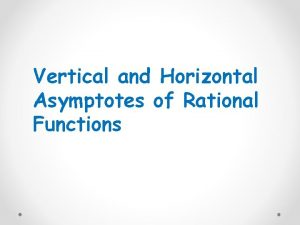 Vertical and Horizontal Asymptotes of Rational Functions Rational