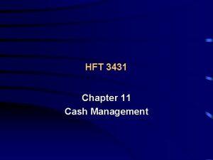 HFT 3431 Chapter 11 Cash Management Cash Management