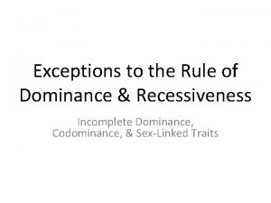 Exceptions to the Rule of Dominance Recessiveness Incomplete