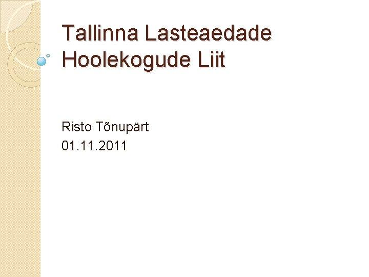 Tallinna Lasteaedade Hoolekogude Liit Risto Tnuprt 01 11