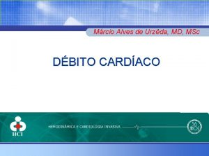 Mrcio Alves de Urzda MD MSc DBITO CARDACO