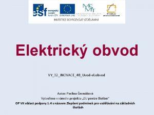 Elektrick obvod VY32INOVACE48Uvodel obvod Autor Pavlna ermkov Vytvoeno