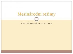 Mezinrodn reimy MEZINRODN ORGANIZACE Mezinrodn reimy Studium MR