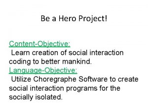 Be a Hero Project ContentObjective Learn creation of