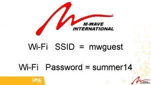 WiFi SSID mwguest WiFi Password summer 14 Where