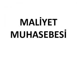 MALYET MUHASEBES Maliyet Muhasebesi Mal veya hizmet retiminde