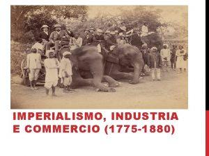 IMPERIALISMO INDUSTRIA E COMMERCIO 1775 1880 INTEGRAZIONI PREMODERNE