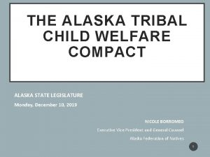 THE ALASKA TRIBAL CHILD WELFARE COMPACT ALASKA STATE