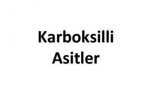 Karboksilli Asitler Karboksili asitler Karboksili asitler karboksil grubu