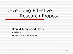 Developing Effective Research Proposal Khalid Mahmood Ph D