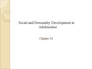 Social and Personality Development in Adolescence Chapter 16