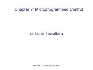 Chapter 7 Microprogrammed Control Dr Loai Tawalbeh cpe