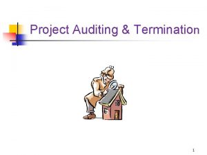 Project Auditing Termination 1 Steps in Project Auditing