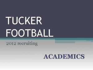 TUCKER FOOTBALL 2012 recruiting ACADEMICS INTRODUCTION ACADEMICS COLLEGE