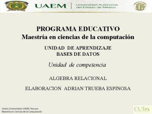 PROGRAMA EDUCATIVO Maestra en ciencias de la computacin
