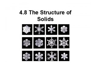 4 8 The Structure of Solids Solids have