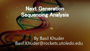 Next Generation Sequencing Analysis Basil Khuder By By