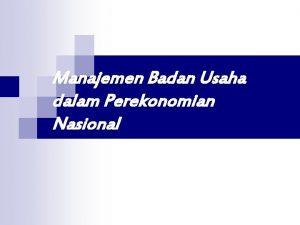 Manajemen Badan Usaha dalam Perekonomian Nasional UnsurUnsur Manajemen