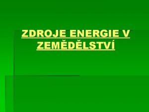 ZDROJE ENERGIE V ZEMDLSTV Obnoviteln zdroje energie Obnoviteln