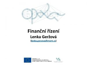 Finann zen Lenka Gerov lenka gerzovamsmt cz spn