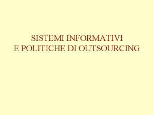 SISTEMI INFORMATIVI E POLITICHE DI OUTSOURCING OUTSOURCING La
