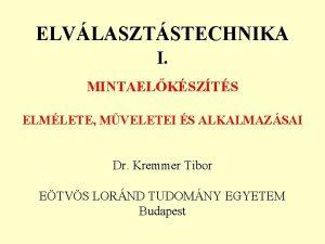 ELVLASZTSTECHNIKA I MINTAELKSZTS ELMLETE MVELETEI S ALKALMAZSAI Dr