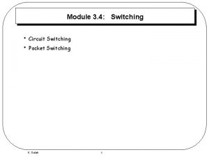 Module 3 4 Switching Circuit Switching Packet Switching