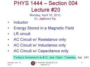 PHYS 1444 Section 004 Lecture 20 Monday April