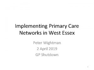 Implementing Primary Care Networks in West Essex Peter