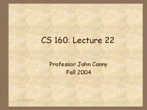 CS 160 Lecture 22 Professor John Canny Fall