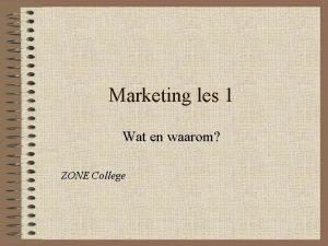 Marketing les 1 Wat en waarom ZONE College