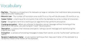 Vocabulary Big Data Big data is a broad