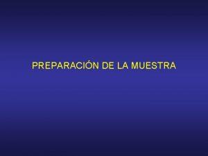 PREPARACIN DE LA MUESTRA Por preparacin se entienden