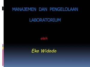 MANAJEMEN DAN PENGELOLAAN LABORATORIUM oleh Eko Widodo LABORATORIUM