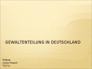 GEWALTENTEILUNG IN DEUTSCHLAND Referat Jonas Paasch TG 11