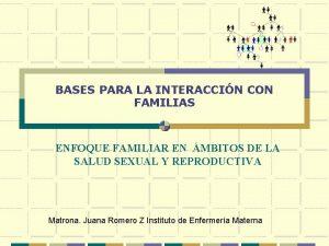 BASES PARA LA INTERACCIN CON FAMILIAS ENFOQUE FAMILIAR