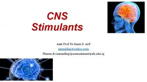 CNS Stimulants Asst Prof Dr Inam S Arif