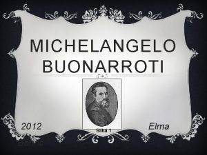 MICHELANGELO BUONARROTI 2012 Behric Slika 1 Elma NJEGOVO