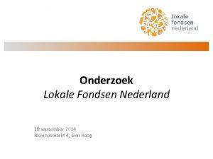 Onderzoek Lokale Fondsen Nederland 18 september 2014 Riviervismarkt