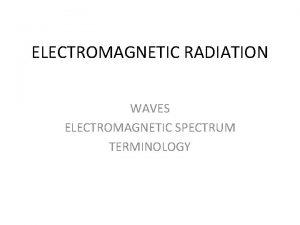 ELECTROMAGNETIC RADIATION WAVES ELECTROMAGNETIC SPECTRUM TERMINOLOGY INFORMATION Radiation